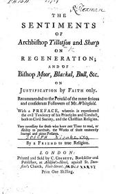The Sentiments of Archbishop Tillotson and Sharp on Regeneration, and of Bishop Moor, Blachal, Bull, Etc. on Justification by Faith Only, Recommended to the Perusal of the More Serious ... Followers of Mr Whitefield. With a Preface Wherein is Represented the Evil Tendency of His Principles and Conduct ... By a Friend to True Religion [i.e. Joseph Nicoll].