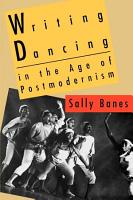 Writing Dancing in the Age of Postmodernism PDF