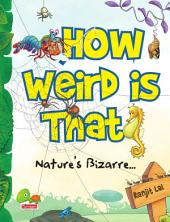 How Weird is That?: Nature's Bizarre…