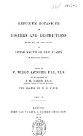 Refugium Botanicum: Or, Figures and Descriptions from Living Specimens of Little Known Or New Plants of Botanical Interest, Volume 5