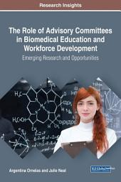 The Role of Advisory Committees in Biomedical Education and Workforce Development: Emerging Research and Opportunities: Emerging Research and Opportunities