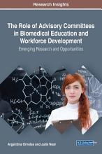 The Role of Advisory Committees in Biomedical Education and Workforce Development  Emerging Research and Opportunities PDF