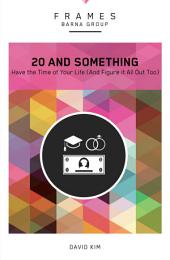 20 and Something (Frames Series), eBook: Have the Time of Your Life (And Figure It All Out Too)
