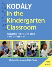 Kodaly in the Kindergarten Classroom: Developing the Creative Brain in the 21st Century