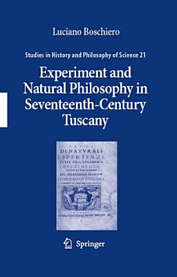 Experiment and Natural Philosophy in Seventeenth Century Tuscany PDF