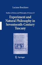 Experiment And Natural Philosophy In Seventeenth Century Tuscany Book PDF
