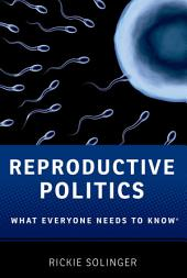Reproductive Politics: What Everyone Needs to Know®