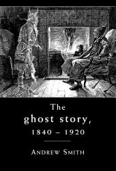 The ghost story 1840 -1920: A cultural history