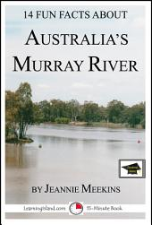 14 Fun Facts About Australia's Murray River: A 15-Minute Book: Educational Version