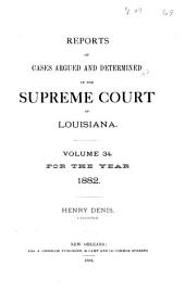 Reports of Cases Argued and Determined in the Supreme Court of Louisiana: Volume 34