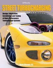 Street TurbochargingHP1488: Design, Fabrication, Installation, and Tuning of High-Performance StreetTurbocharger Systems