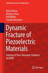 Dynamic Fracture of Piezoelectric Materials: Solution of Time-Harmonic Problems via BIEM