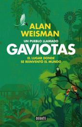Un pueblo llamado Gaviotas: El lugar donde se reinventó el mundo