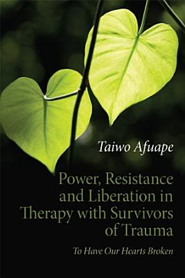 Power  Resistance and Liberation in Therapy with Survivors of Trauma PDF