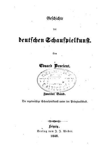 Geschichte der deutschen schauspielkunst  bd  Die regelm  ssige schauspielkunst unter der principalschaft  1848 PDF