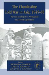 The Clandestine Cold War in Asia, 1945-65: Western Intelligence, Propaganda and Special Operations