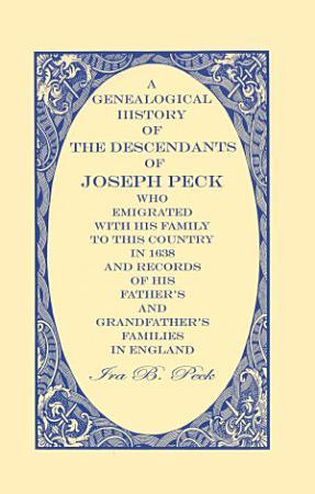 A Genealogical History Of The Descendants Of Joseph Peck PDF