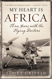 My Heart Is Africa: Three Years with the Flying Doctors