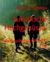 Lukullische Hochgenüsse:: Tafelfreuden aus Wald & Flur