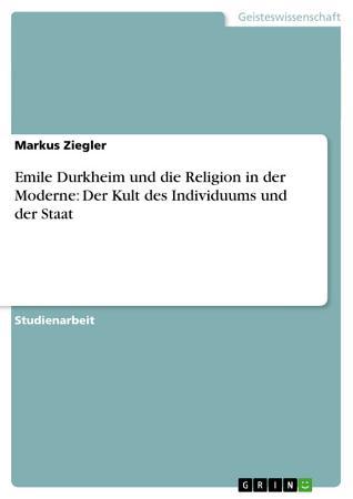 Emile Durkheim und die Religion in der Moderne  Der Kult des Individuums und der Staat PDF