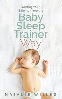 Getting Your Baby To Sleep The Baby Sleep Trainer Way Book PDF