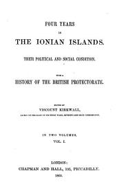 Four Years in the Ionian Islands: Their Political and Social Condition. With a History of the British Protectorate. In Two Volumes, Volume 1