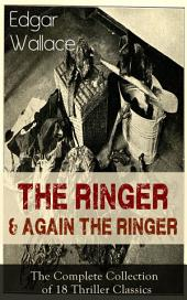 The Ringer & Again the Ringer: The Complete Collection of 18 Thriller Classics: The Gaunt Stranger, The Blackmail Boomerang, The Complete Vampire, The Escape of Mr. Bliss, The Man With the Red Beard, Case of the Home Secretary, A Servant of Women…
