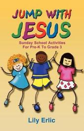 Jump with Jesus!: Sunday School Activities for Pre-K to Grade 3