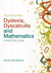Dyslexia, Dyscalculia and Mathematics: A practical guide, Edition 2
