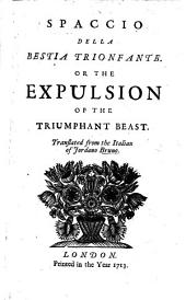 Spaccio della bestia trionfante. Or the Expulsion of the Triumphant Beast. Translated [by William Morehead] from the Italian of Jordano Bruno