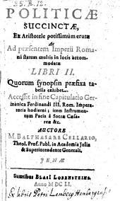 Politicae Succinctae ... Libri II. Accessit in fine Capitulatio Germanica Ferdinandi III. ... item instrumentum Pacis ... Auctore M. Balthasare Cellario ...