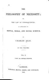 The Philosophy of Necessity: Or, The Law of Consequences; as Applicable to Mental, Moral, and Social Science, Volume 2