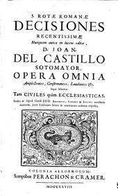 D. Joannis del Castillo Sotomayor ... Quotidianarum controversiarum juris: S. Rotae Romanae Decisiones recentissimae