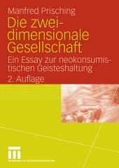Die zweidimensionale Gesellschaft: Ein Essay zur neokonsumistischen Geisteshaltung, Ausgabe 2