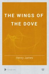 The Wings of the Dove: Volume 1
