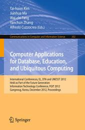 Computer Applications for Database, Education and Ubiquitous Computing: International Conferences, EL, DTA and UNESST 2012, Held as Part of the Future Generation Information Technology Conference, FGIT 2012, Gangneug, Korea, December 16-19, 2012. Proceedings