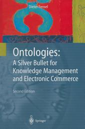 Ontologies: A Silver Bullet for Knowledge Management and Electronic Commerce, Edition 2