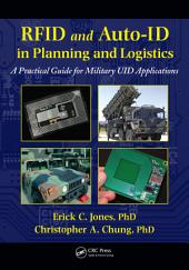 RFID and Auto-ID in Planning and Logistics: A Practical Guide for Military UID Applications