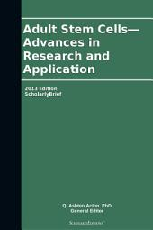 Adult Stem Cells—Advances in Research and Application: 2013 Edition: ScholarlyBrief