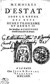 Memoires D'Estat Sous Le Regne Des Roys Henry Troisiesme Et Henry IV.
