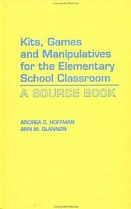 Kits  Games  and Manipulatives for the Elementary School Classroom Book