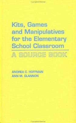 Kits  Games  and Manipulatives for the Elementary School Classroom