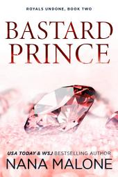 Bastard Prince (Royal Romance, New Adult, Contemporary Romance, Cheeky Royal, Cheeky King, romantic suspense, roommates to lovers, enemies to lovers)