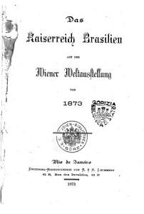 Das Kaiserreich Brasilien auf der Wiener Weltauutelling von 1873 PDF