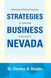 IDENTIFYING EFFECTIVE PROMOTION STRATEGIES FOR SMALL HOTEL BUSINESS IN THE STATE OF NEVADA: FOR SMALL HOTEL BUSINESS IN THE STATE OF NEVADA