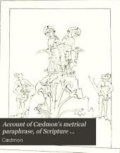 Account of Cædmon's metrical paraphrase, of Scripture history, an illuminated MS. ... preserved in the Bodleian library: in a letter: accompanied by engravings in fac-simile