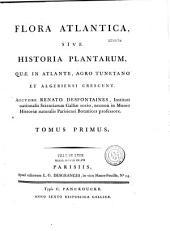 Flora Atlantica, sive historia plantarum quae in Atlante, agro Tunetano et Algeriensi crescunt, auctore Renato Desfontaines,...