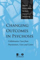 Changing Outcomes in Psychosis: Collaborative Cases from Practitioners, Users and Carers