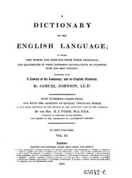 A Dictionary Of The English Language In Which The Words Are Deduced From Their Originals And Illustrated In Their Different Significations By Examples From The Best Writers Together With A History Of The Language And An English Grammar Book PDF