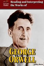 Reading and Interpreting the Works of George Orwell